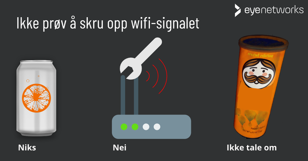 Ikke. Boost. Wifi-signalet.